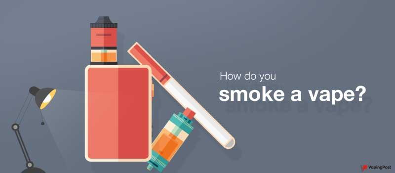 Smoke a vape
